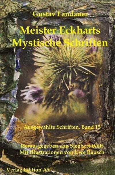 Meister Eckharts -Mystische Schriften: Herausgegeben und mit einer Einleitung, Zeittafel und einem Namensregister versehen von Siegbert Wolf. (Gustav Landauer: Ausgewählte Schriften)