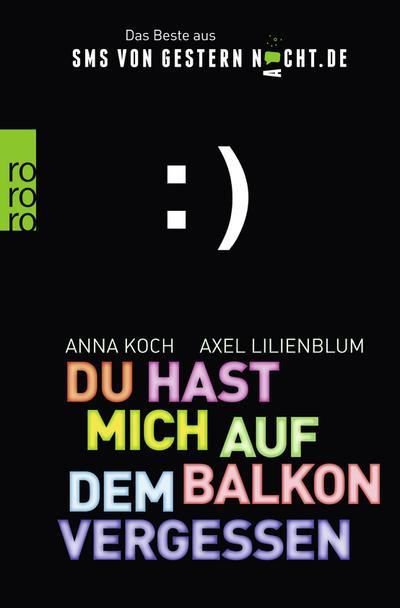 Du hast mich auf dem Balkon vergessen: Das Beste aus SMSvonGesternNacht.de
