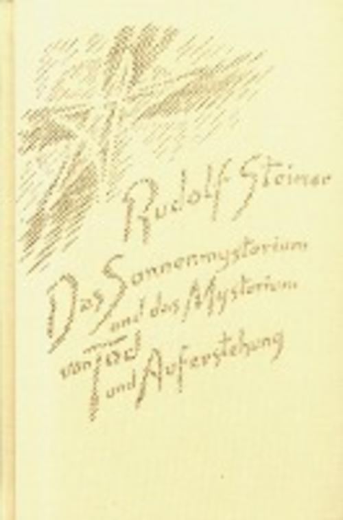 Das Sonnenmysterium und das Mysterium von Tod und Auferstehung Rudolf Stein ...