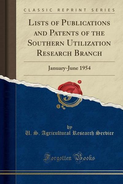 Lists of Publications and Patents of the Southern Utilization Research Branch: January-June 1954 (Classic Reprint)