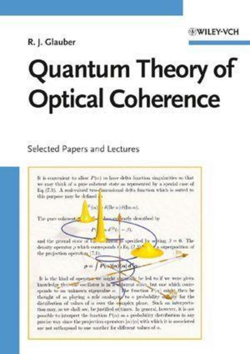 Quantum Theory of Optical Coherence Roy J. Glauber