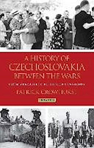 History of Czechoslovakia Between the Wars Patrick Crowhurst