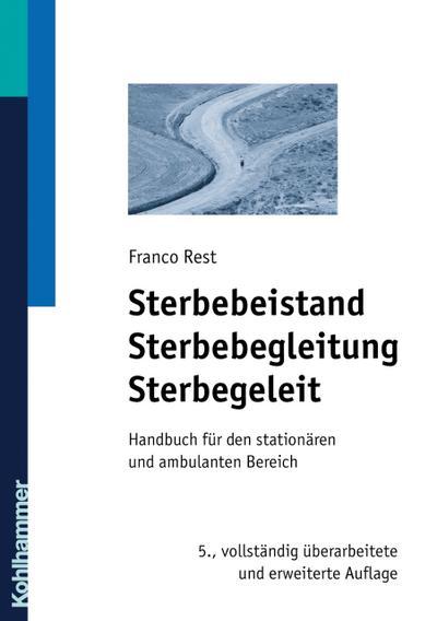 Sterbebeistand, Sterbebegleitung, Sterbegeleit: Handbuch für den stationären und ambulanten Bereich