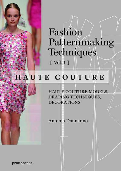 Fashion Patternmaking Techniques - Haute couture [Vol 1]