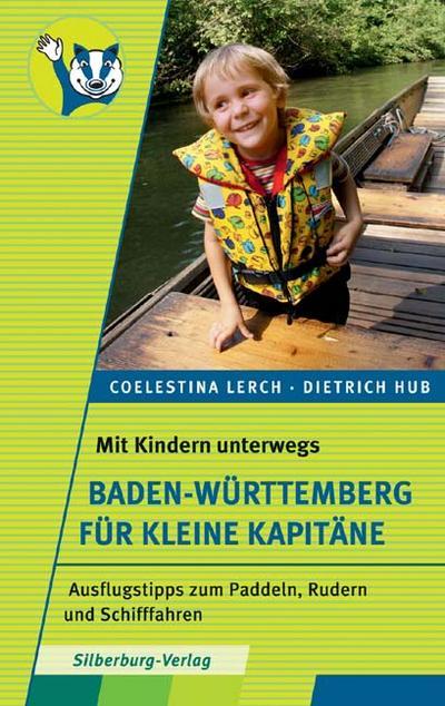 Mit Kindern unterwegs – Baden-Württemberg für kleine Kapitäne; Ausflugstipps zum Paddeln, Rudern und Schifffahren; Deutsch; farbige Abbildungen
