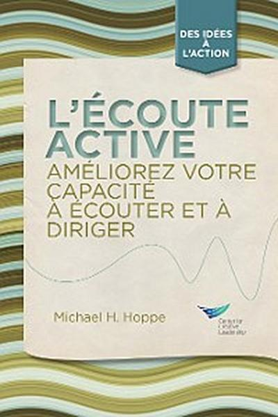 Active Listening: Improve Your Ability to Listen and Lead (French)