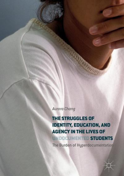 The Struggles of Identity, Education, and Agency in the Lives of Undocumented Students