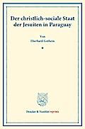 Der christlich-sociale Staat der Jesuiten in Paraguay.