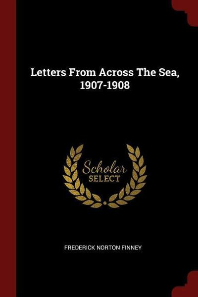 Letters from Across the Sea, 1907-1908