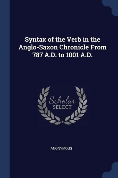 Syntax of the Verb in the Anglo-Saxon Chronicle from 787 A.D. to 1001 A.D.