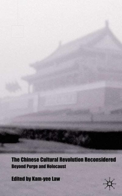 The Chinese Cultural Revolution Reconsidered: Beyond Purge and Holocaust