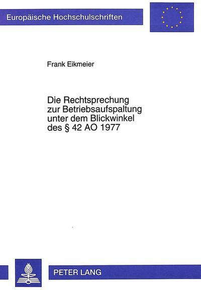 Die Rechtsprechung zur Betriebsaufspaltung unter dem Blickwinkel des § 42 AO 1977