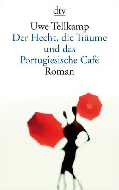 Der Hecht, die Träume und das Portugiesische Café: Roman