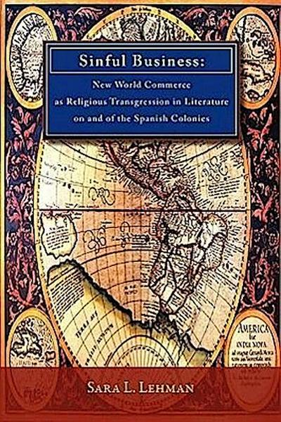 Sinful Business: New World Commerce as Religious Transgression in Literature on and of the Spanish Colonies