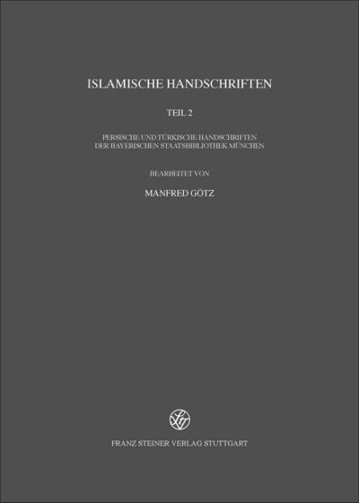 Islamische Handschriften: Teil 2: Persische und türkische Handschriften der Bayerischen Staatsbibliothek München (Verzeichnis der Orientalischen Handschriften in Deutschland)