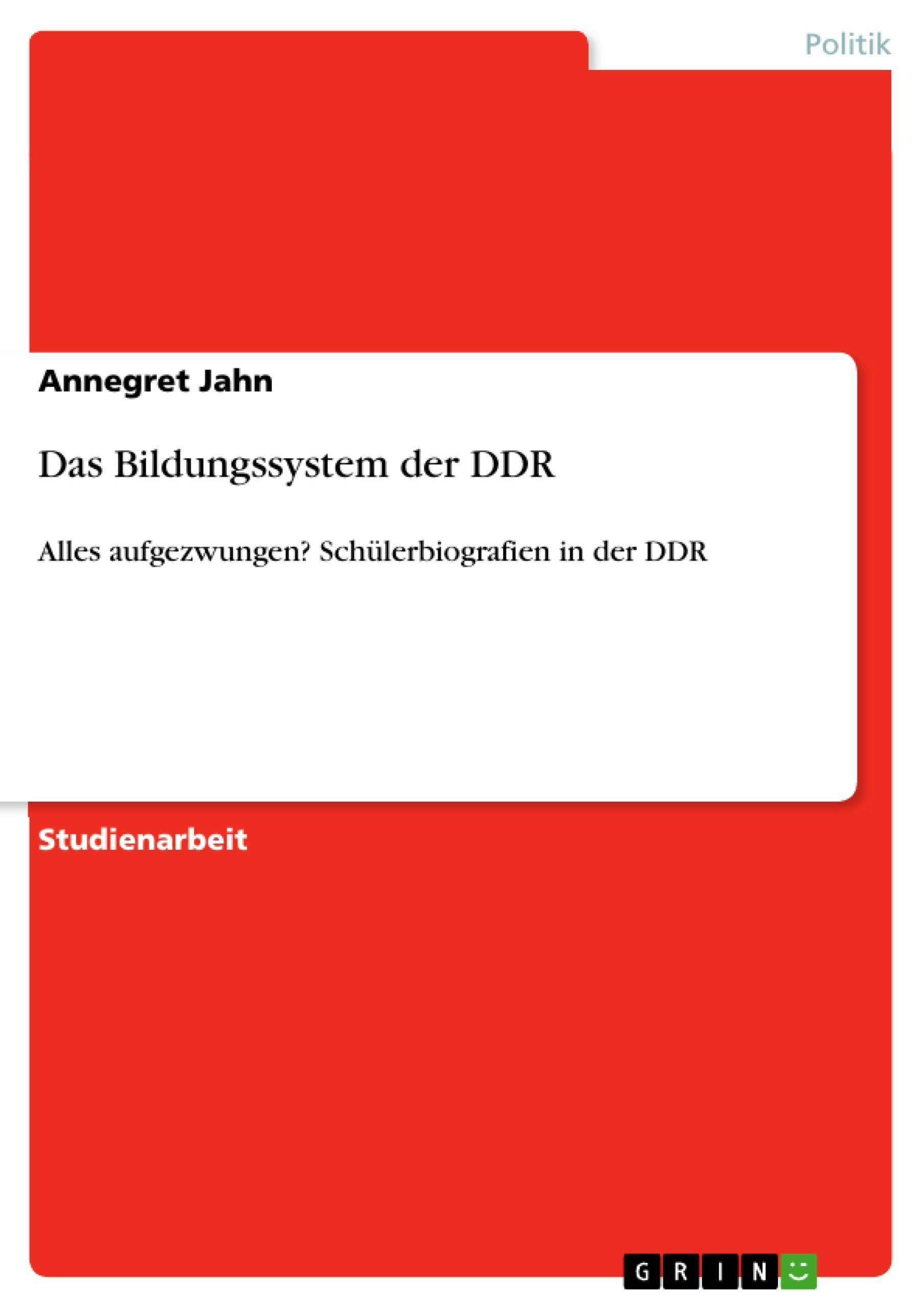 Das Bildungssystem der DDR ~ Annegret Jahn ~  9783668090385