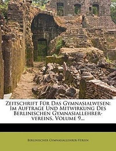 Zeitschrift für das Gymnasialwesen.