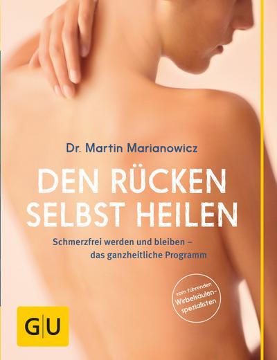 Den Rücken selbst heilen; Schmerzfrei werden und bleiben - das ganzheitliche Programm   ; GU Einzeltitel Gesundheit/Fitness/Alternativheilkunde ; Deutsch; 50 Fotos -