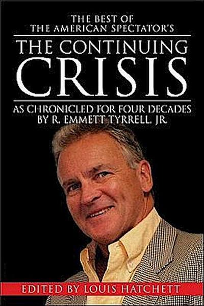 The Best of the American Spectator's the Continuing Crisis: As Chronicled for 40 Years