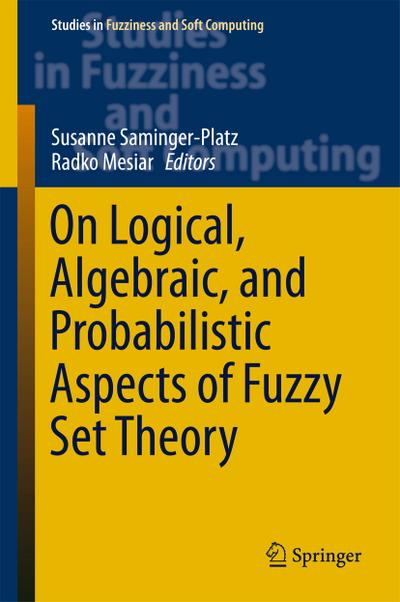 On Logical, Algebraic, and Probabilistic Aspects of Fuzzy Set Theory