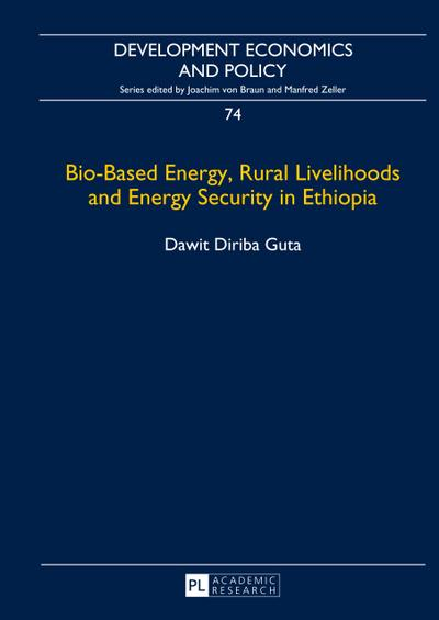Bio-Based Energy, Rural Livelihoods and Energy Security in Ethiopia (Development Economics and Policy)