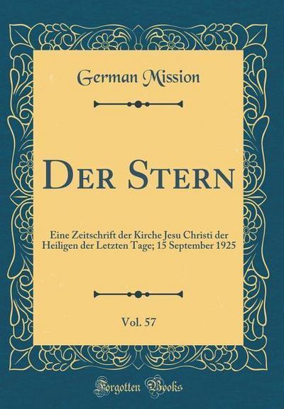 Der Stern, Vol. 57: Eine Zeitschrift Der Kirche Jesu Christi Der Heiligen Der Letzten Tage; 15 September 1925 (Classic Reprint)