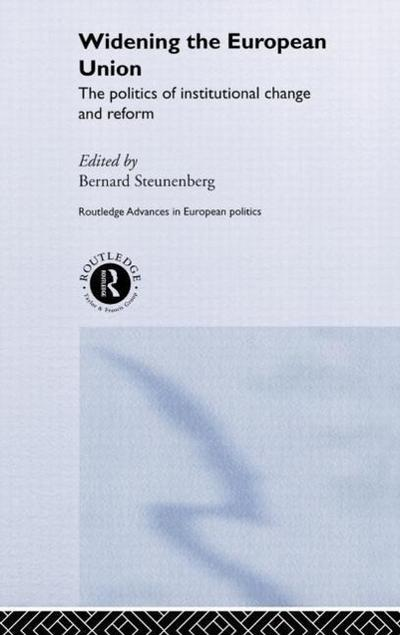 Widening the European Union: Politics of Institutional Change and Reform