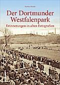 Der Dortmunder Westfalenpark ; Erinnerungen i ...