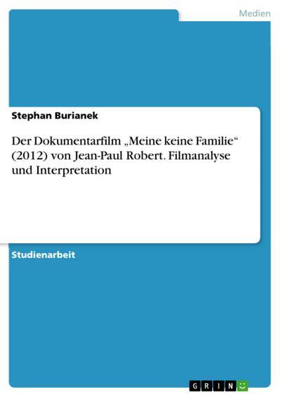 Der Dokumentarfilm 'Meine keine Familie' (2012) von Jean-Paul Robert. Filmanalyse und Interpretation
