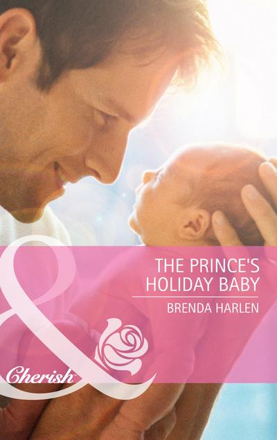 The Prince's Holiday Baby (Mills & Boon Cherish) (Reigning Men, Book 3)