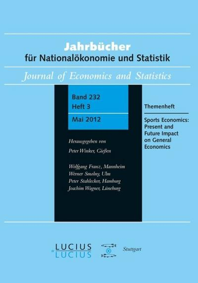 Sports Economics: Present and Future Impact on General Economics: Themenheft 3/Bd. 232 (2012) Jahrbücher für Nationalökonomie und Statistik