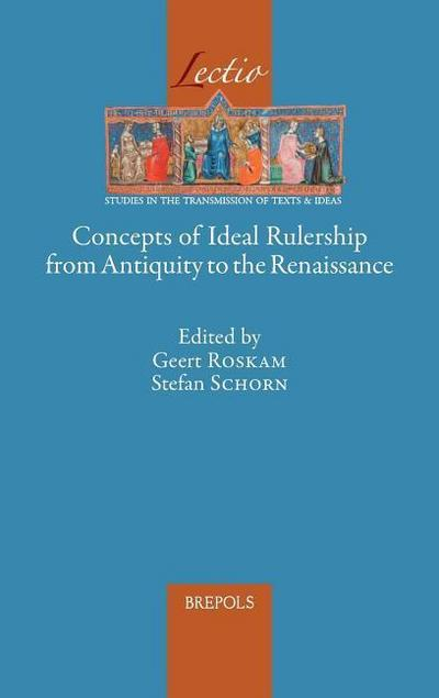 Concepts of Ideal Rulership from Antiquity to the Renaissance