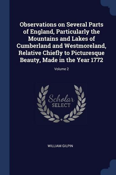 Observations on Several Parts of England, Particularly the Mountains and Lakes of Cumberland and Westmoreland, Relative Chiefly to Picturesque Beauty,