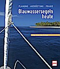 Blauwassersegeln heute: Planung - Ausführung  ...