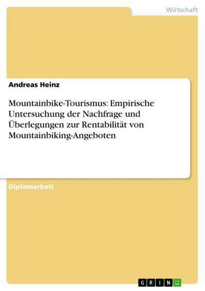 Mountainbike-Tourismus: Empirische Untersuchung der Nachfrage und Überlegungen zur Rentabilität von Mountainbiking-Angeboten
