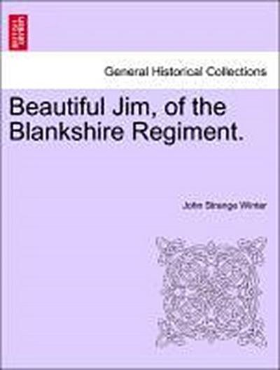 Beautiful Jim, of the Blankshire Regiment. Vol. I