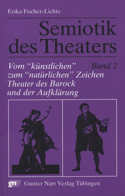 Semiotik des Theaters 2. Vom 'künstlichen' zum 'natürlichen' Zeichen