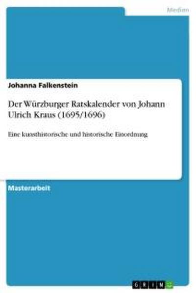 Der Würzburger Ratskalender von Johann Ulrich Kraus (1695/1696) - Johanna Falkenstein