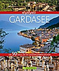 Highlights Gardasee; Die 50 Ziele, die Sie ge ...