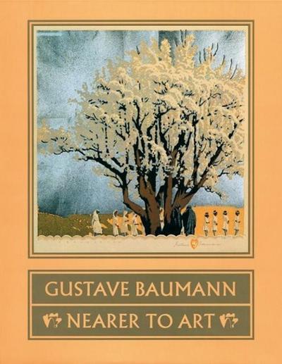 Gustave Baumann: Nearer to Art: Nearer to Art