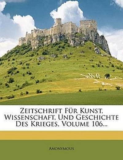 Zeitschrift für Kunst, Wissenschaft, und Geschichte des Krieges, hunderundsechster Band