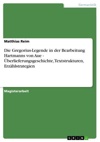 Die Gregorius-Legende in der Bearbeitung Hartmanns von Aue - Überlieferungsgeschichte, Textstrukturen, Erzählstrategien