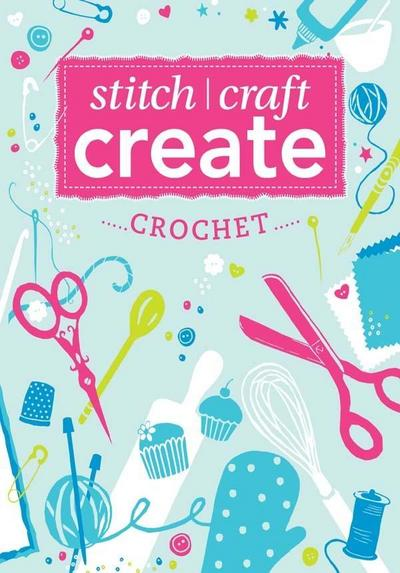 Stitch, Craft, Create: Crochet