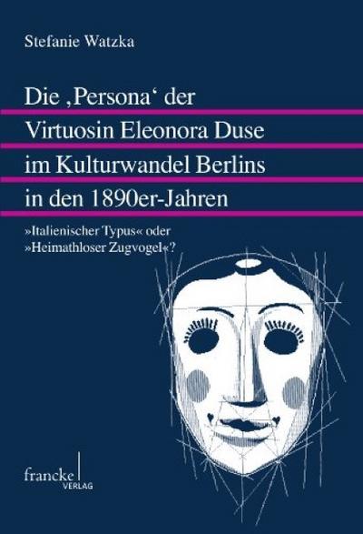 Die ,Persona' der Virtuosin Eleonora Duse im Kulturwandel Berlins in den 1890er-Jahren