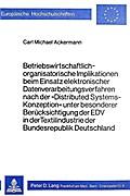 Betriebswirtschaftlich-organisatorische Implikationen beim Einsatz elektronischer Datenverarbeitungsverfahren nach der 'Distributed Systems-Konzeption' unter besonderer Berücksichtigung der EDV in der Textilindustrie der Bundesrepublik Deutschland