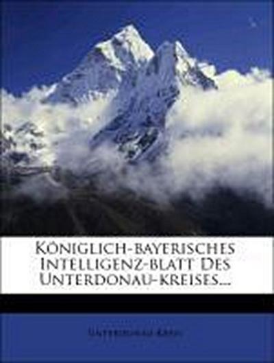 Königlich-bayerisches Intelligenz-Blatt des Unterdonau-Kreises für das Jahr 1833.
