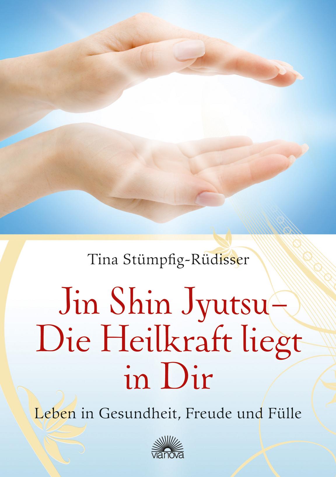 Jin Shin Jyutsu - Die Heilkraft liegt in Dir Tina Stümpfig-Rüdisser