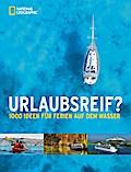 Urlaubsreif?; 1000 Ideen für Ferien auf dem W ...