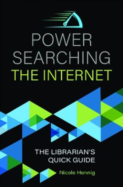 Power Searching the Internet: The Librarian's Quick Guide