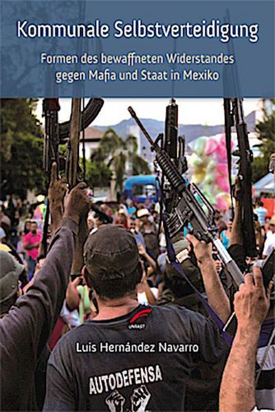 Kommunale Selbstverteidigung: Formen des bewaffneten Widerstandes  gegen Mafia und Staat in Mexiko (Studien zur globalen Gerechtigkeit)